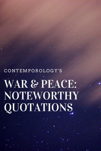 WAR & PEACE- NOTEWORTHY QUOTATIONS