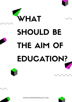 WHAT SHOULDBE THE AIM OF EDUCATION?